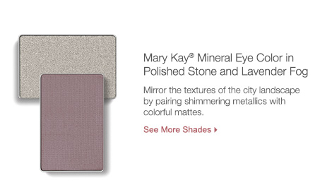 Mary Kay Mineral Eye Color in Polished Stone and Lavender Fog. Mirror the textures of the city landscape by pairing the shimmering metallics with colorful mattes. See more shades.
