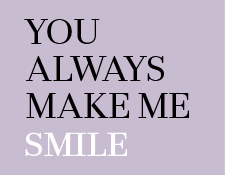 You always make me smile
