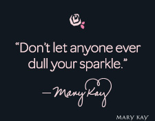 """Don't let anyone ever dull your sparkle."" Mary Kay Ash"