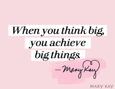 """When you think big, you achieve big things."" Mary Kay Ash"